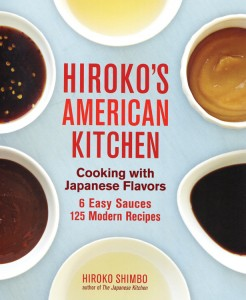 HIROKO'S AMERICAN KITCHEN: COOKING WITH JAPANESE FLAVORS: 6 EASY SAUCES; 125 MODERN RECIPES