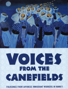 VOICES FROM THE CANEFIELDS: FOLK SONGS FROM JAPANESE IMMIGRANT WORKERS IN HAWAI'I