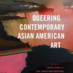 Queering the inquiry of Asian American art